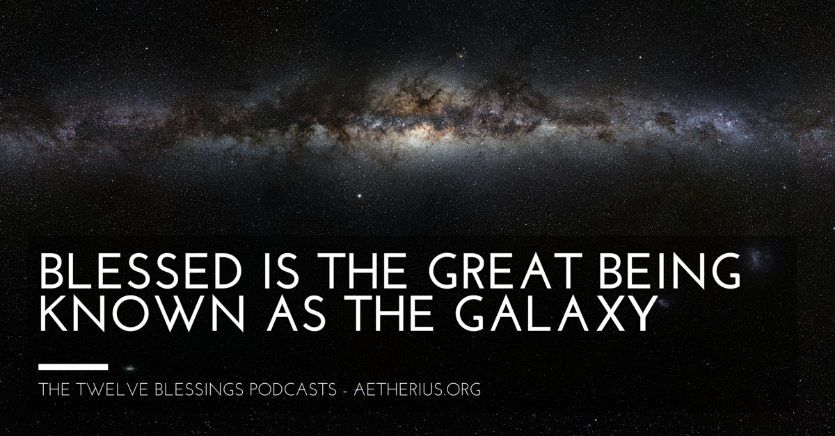 twelve blessings podcasts - blessed is the great being known as the galaxy