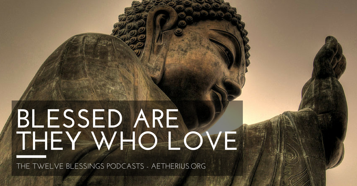 twelve blessings podcasts - blessed are they who love