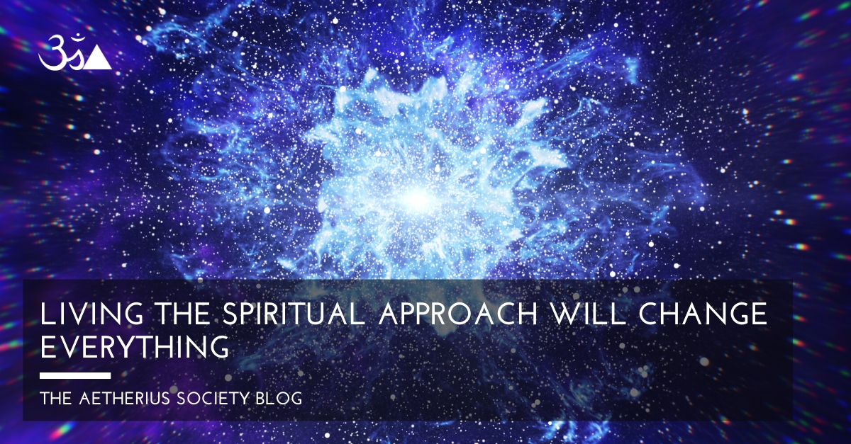 Living the Spiritual approach will change everything